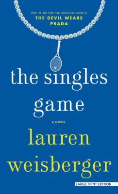 Cover image for The singles game [large type] / by Lauren Weisberger.