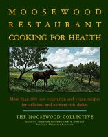Cover image for Moosewood Restaurant cooking for health : more than 200 new vegetarian and vegan recipes for delicious and nutrient-rich dishes