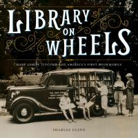 Cover image for Library on wheels : Mary Lemist Titcomb and America's first bookmobile