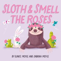 Cover image for Sloth & smell the roses