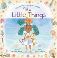 Cover image for The little things : a story about acts of kindness
