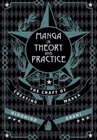 Cover image for Manga in theory and practice : the craft of creating manga
