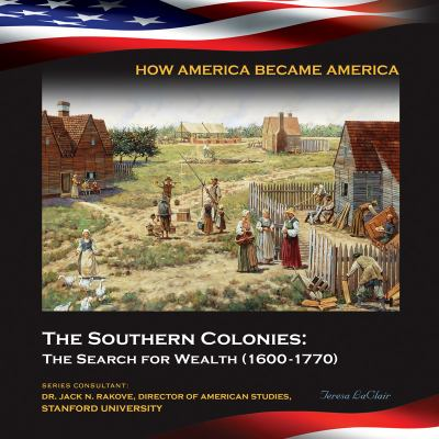 Cover image for The southern colonies : the search for wealth (1600-1770)