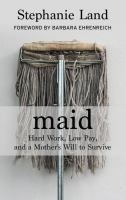 Cover image for Maid [large type] : hard work, low pay, and a mother's will to survive