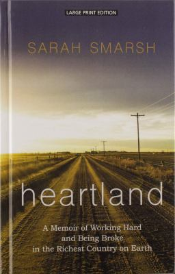 Cover image for Heartland  [large type] : a memoir of working hard and being broke in the richest country on earth