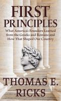 Cover image for First principles [large type] : what America's founders learned from the Greeks and Romans and how that shaped our country