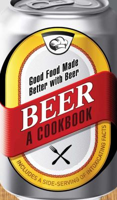 Cover image for Beer : a cookbook : good food made better with beer : [recipes]