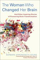 Cover image for The woman who changed her brain : and other inspiring stories of pioneering brain transformation