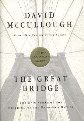 Cover image for The great bridge : the epic story of the building of the Brooklyn Bridge