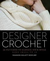 Cover image for Designer crochet : 32 patterns to elevate your style, sizes small to 5X