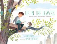 Cover image for Up in the leaves : the true story of the Central Park treehouses