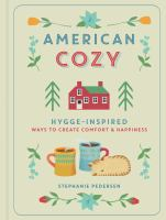 Cover image for American cozy : hygge-inspired ways to create comfort & happiness