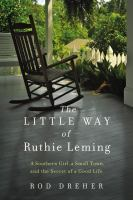 Cover image for The little way of Ruthie Leming : a Southern girl, a small town, and the secret of a good life