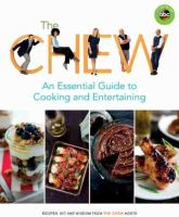 Cover image for The Chew : an essential guide to cooking and entertaining : recipes, wit, and wisdom from the Chew hosts