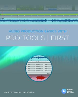 Cover image for Audio production basics with Pro Tools First / Frank D. Cook, Eric Kuehnl.