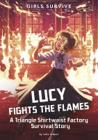 Cover image for Lucy fights the flames : a Triangle Shirtwaist Factory survival story / by Julie Gilbert ; illustrated by Alessia Trunfio.