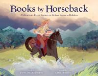 Cover image for Books by horseback : a librarian's brave journey to deliver books to children