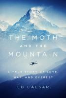 Cover image for The moth and the mountain : a true story of love, war, and Everest