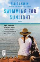 Cover image for Swimming for sunlight / Allie Larkin.