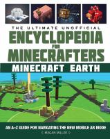 Cover image for The ultimate unofficial encyclopedia for Minecrafters : Earth : an A-Z guide to unlocking incredible adventures, buildplates, mobs, resources, and mobile gaming fun