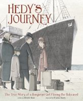 Cover image for Hedy's journey : the true story of a Hungarian girl fleeing the Holocaust