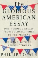 Cover image for The glorious American essay : one hundred essays from colonial times to the present