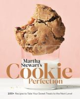 Cover image for Martha Stewart's cookie perfection : 100+ recipes to take your sweet treats to the next level