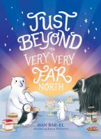 Cover image for Just beyond the very, very far north : a further story for gentle readers and listeners