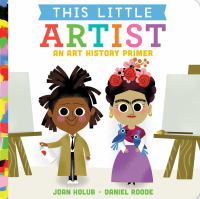 Cover image for This little artist : a art history primer