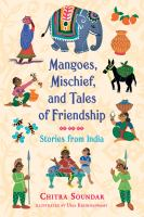 Cover image for Mangoes, mischief, and tales of friendship : stories from India