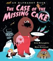 Cover image for Not an alphabet book : the case of the missing cake
