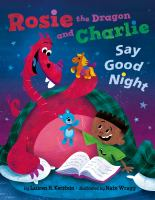 Cover image for Rosie the dragon and Charlie say good night