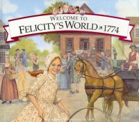 Cover image for Welcome to Felicity's world, 1774 : growing up in colonial America