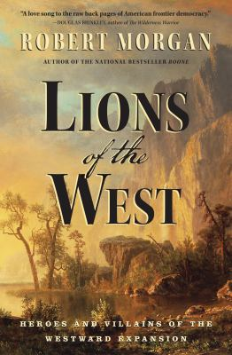 Cover image for Lions of the West : heroes and villains of the westward expansion