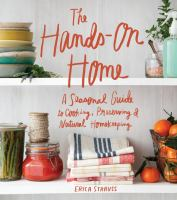 Cover image for The hands-on home : a seasonal guide to cooking, preserving & natural homekeeping