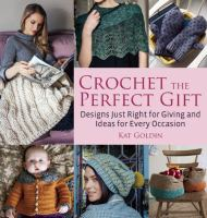 Cover image for Crochet the perfect gift : designs just right for giving and ideas for every occasion