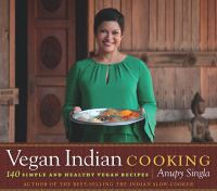 Cover image for Vegan Indian cooking : 140 simple and healthy vegan recipes