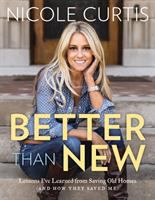 Cover image for Better than new : lessons I've learned from saving old homes (and how they saved me)
