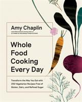 Cover image for Whole food cooking every day : transform the way you eat with 250 vegetarian recipes free of gluten, dairy, and refined sugar
