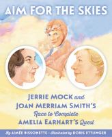 Cover image for Aim for the skies : Jerrie Mock and Joan Merriam Smith's race to complete Amelia Earhart's quest
