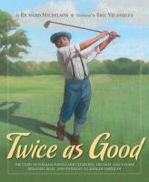 Cover image for Twice as good : the story of William Powell and Clearview, the only golf course designed, built and owned by an African-American