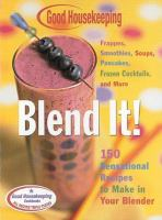 Cover image for Blend it: 150 sensational reciped to make in your blender