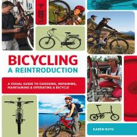 Cover image for Bicycling, a reintroduction : a visual guide to choosing, repairing, maintaining & operating a bicycle