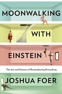Cover image for Moonwalking with Einstein : the art and science of remembering everything
