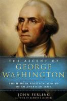 Cover image for The ascent of George Washington : the hidden political genius of an American icon
