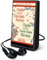 Cover image for Charlie and the chocolate factory [sound recording (Playaway)] ; Charlie and the great glass elevator