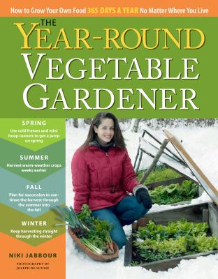 Cover image for The year-round vegetable gardener : how to grow your own food 365 days a year no matter where you live