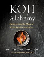 Cover image for Koji alchemy : rediscovering the magic of mold-based fermentation