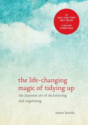 Cover image for The life-changing magic of tidying up : the Japanese art of decluttering and organizing