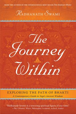 Cover image for The journey within : exploring the path of bhakti : a contemporary guide to yoga's ancient wisdom / Radhanath Swami.